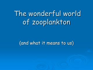The wonderful world of zooplankton