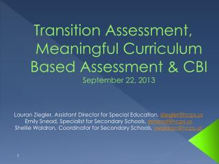 Transition Assessment, Meaningful Curriculum Based Assessment & CBI September 22, 2013