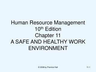Human Resource Management 10 th  Edition Chapter 11 A SAFE AND HEALTHY WORK ENVIRONMENT