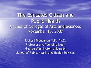 The Educated Citizen and  Public Health Council of Colleges of Arts and Sciences November 10, 2007