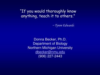 """If you would thoroughly know anything, teach it to others."" 			~ Tyron Edwards"