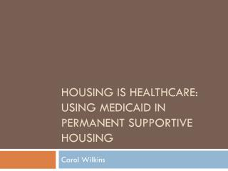 Housing is healthcare: USING MEDICAID IN PERMANENT SUPPORTIVE HOUSING
