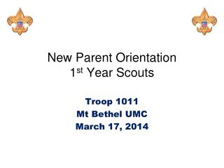 New Parent Orientation 1 st  Year Scouts