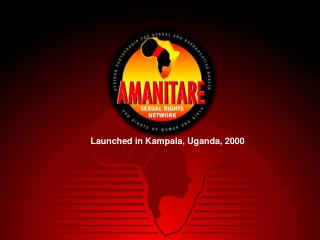Launched in Kampala, Uganda, 2000