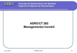 ASRO/CT 383  Managementul inovării