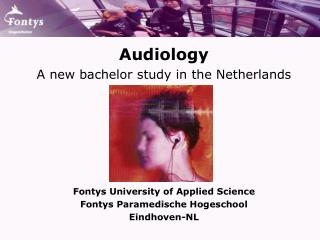 Audiology A new bachelor study in the Netherlands Fontys University of Applied Science