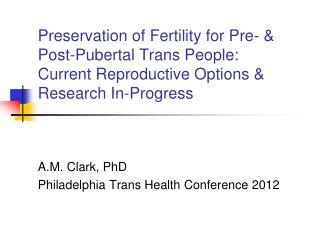 A.M. Clark, PhD  Philadelphia Trans Health Conference 2012
