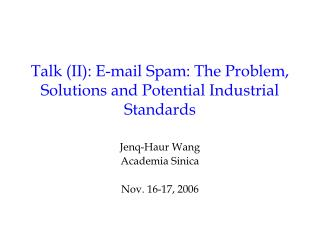 Talk (II): E-mail Spam: The Problem, Solutions and Potential Industrial Standards