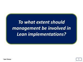 To what extent should management be involved in Lean implementations?