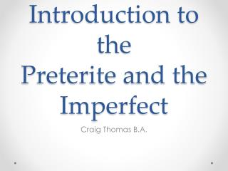 Introduction to the Preterite and the Imperfect