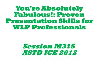 You're Absolutely Fabulous!: Proven Presentation Skills for WLP Professionals Session M315