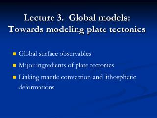 Lecture 3.  Global models: Towards modeling plate tectonics