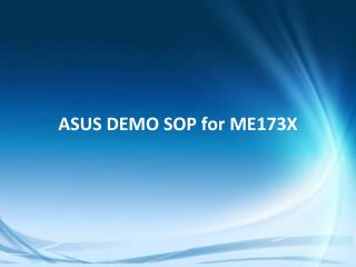 ASUS DEMO SOP for ME173X