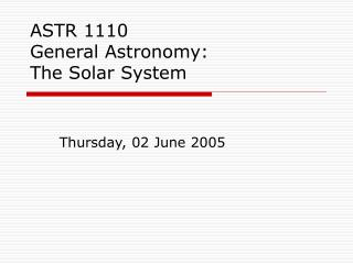 ASTR 1110 General Astronomy: The Solar System