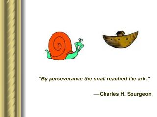 """By perseverance the snail reached the ark."""