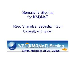 Sensitivity Studies   for KM3NeT Rezo Shanidze, Sebastian Kuch  University of Erlangen