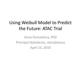 Using  Weibull  Model to Predict the Future: ATAC Trial