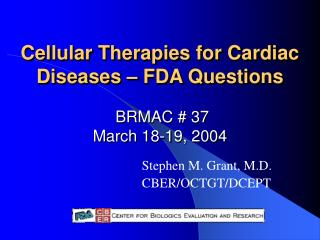 Cellular Therapies for Cardiac Diseases – FDA Questions BRMAC # 37 March 18-19, 2004