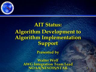 AIT Status: Algorithm Development to Algorithm Implementation Support Presented by Walter Wolf