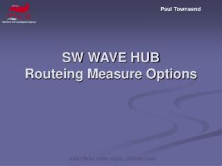 SW WAVE HUB  Routeing Measure Options