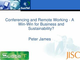 Conferencing and Remote Working - A Win-Win for Business and Sustainability? Peter James