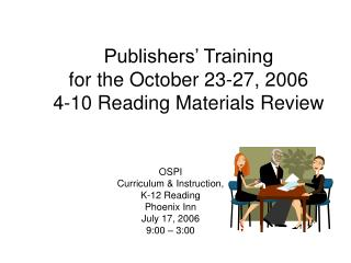 Publishers' Training  for the October 23-27, 2006 4-10 Reading Materials Review