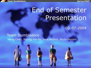 End of Semester Presentation 05-07-2004