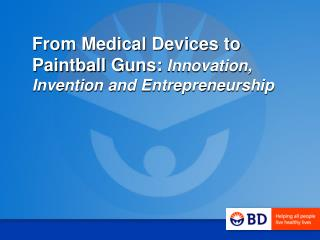 From Medical Devices to Paintball Guns: Innovation, Invention and Entrepreneurship