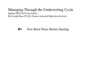 Managing Through the Underwriting Cycle Spring 2005 CAS Convention By Joseph Boor, FCAS, Owner-Actuarial Education Servi