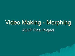Video Making - Morphing