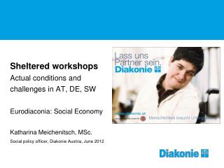 Sheltered workshops  Actual conditions and  challenges in AT, DE, SW Eurodiaconia: Social Economy