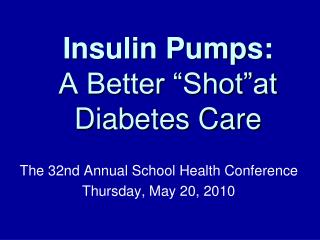 "Insulin Pumps:  A Better ""Shot""at Diabetes Care"