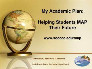 My Academic Plan:  Helping Students MAP  Their Future socccd/map