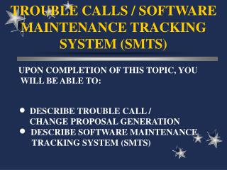 TROUBLE CALLS / SOFTWARE MAINTENANCE TRACKING SYSTEM (SMTS)
