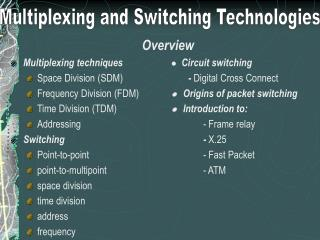Overview Multiplexing techniques  Circuit switching