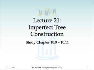 Lecture 21: Imperfect Tree  Construction