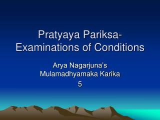 Pratyaya Pariksa-Examinations of Conditions