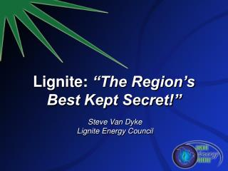 "Lignite:  ""The Region's  Best Kept Secret!"""