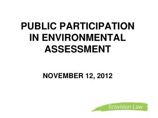 PUBLIC PARTICIPATION   IN ENVIRONMENTAL ASSESSMENT  NOVEMBER 12, 2012