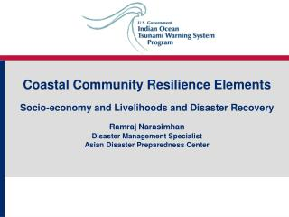 Coastal Community Resilience Elements  Socio-economy and Livelihoods and Disaster Recovery   Ramraj Narasimhan Disaster