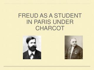 FREUD AS A STUDENT IN PARIS UNDER CHARCOT