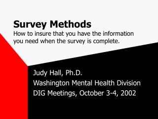 Survey Methods How to insure that you have the information you need when the survey is complete.