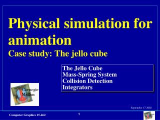 Physical simulation for animation Case study: The jello cube