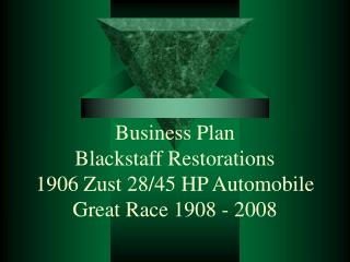Business Plan Blackstaff Restorations 1906 Zust 28/45 HP Automobile Great Race 1908 - 2008