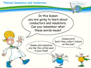 In this lesson you are going to learn about conductors and insulators. Can you remember what these words mean?