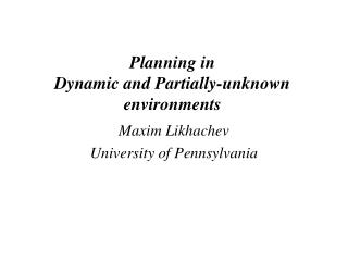 Planning in  Dynamic and Partially-unknown environments