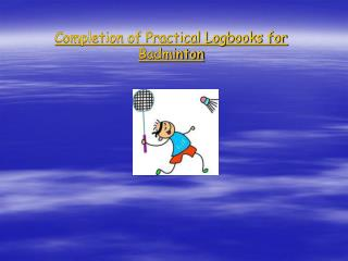 Completion of Practical Logbooks for Badminton