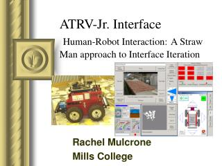 ATRV-Jr. Interface Human-Robot Interaction: A Straw Man approach to Interface Iteration