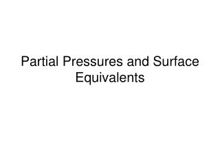 Partial Pressures and Surface Equivalents