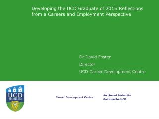 Developing the UCD Graduate of 2015:Reflections from a Careers and Employment Perspective